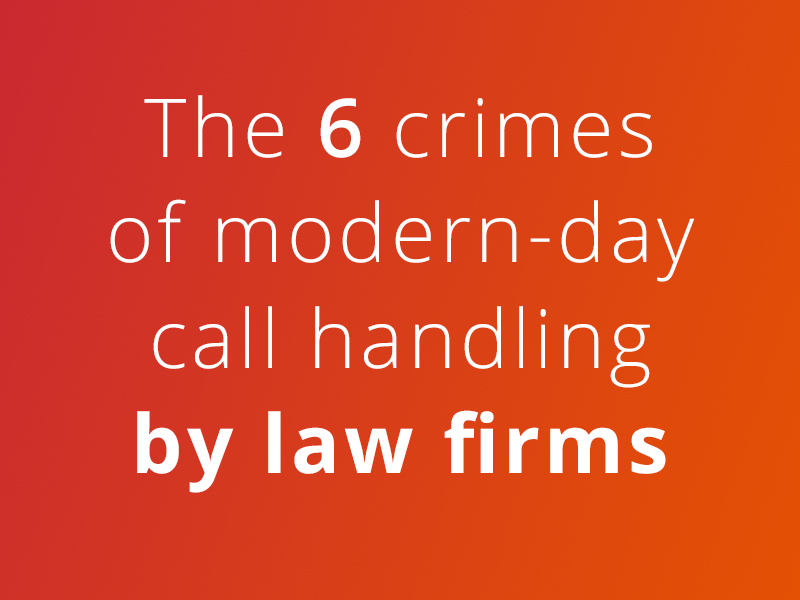 header image - the 6 crimes of modern-day call handling by law firms